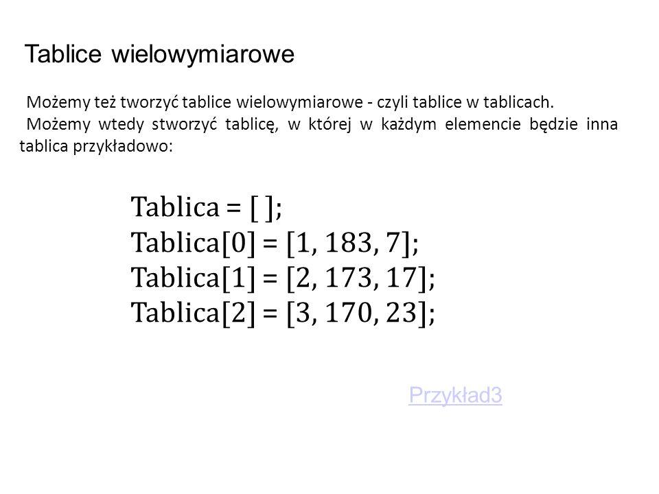 Możemy też tworzyć tablice wielowymiarowe - czyli tablice w tablicach.