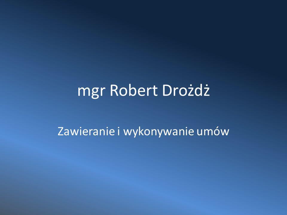 mgr Robert Drożdż Zawieranie i wykonywanie umów