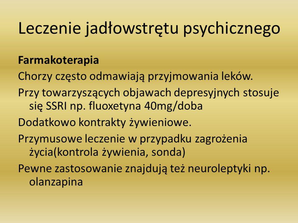 Leczenie jadłowstrętu psychicznego Farmakoterapia Chorzy często odmawiają przyjmowania leków. Przy towarzyszących objawach depresyjnych stosuje się SS