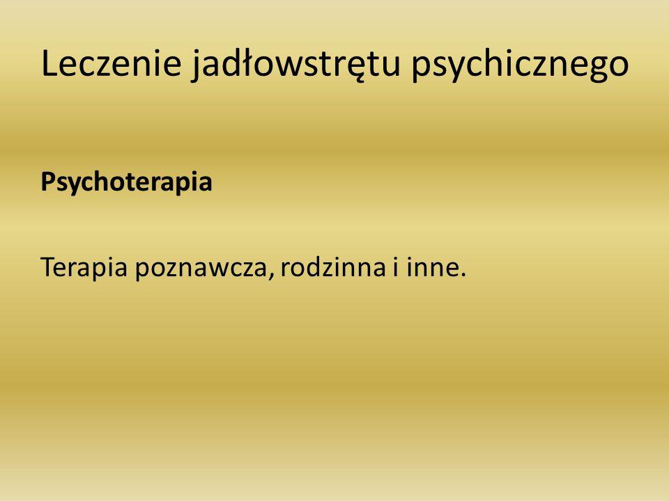Leczenie jadłowstrętu psychicznego Psychoterapia Terapia poznawcza, rodzinna i inne.