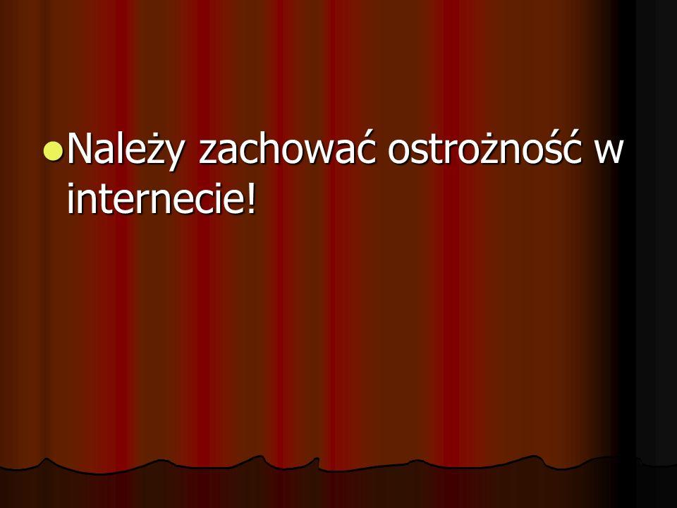 Należy zachować ostrożność w internecie! Należy zachować ostrożność w internecie!