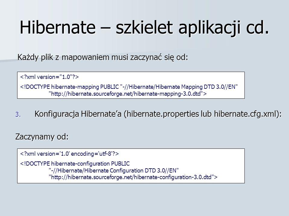 Hibernate – szkielet aplikacji cd. Każdy plik z mapowaniem musi zaczynać się od: 3.