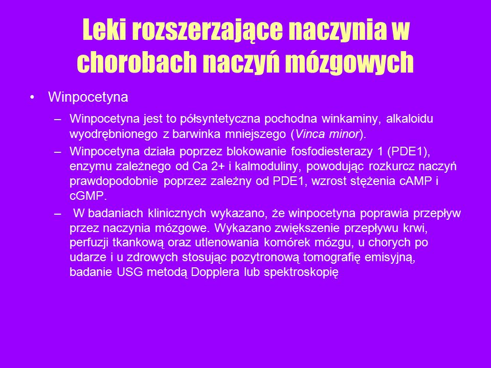 Winpocetyna –Winpocetyna jest to p ó łsyntetyczna pochodna winkaminy, alkaloidu wyodrębnionego z barwinka mniejszego (Vinca minor). –Winpocetyna dział