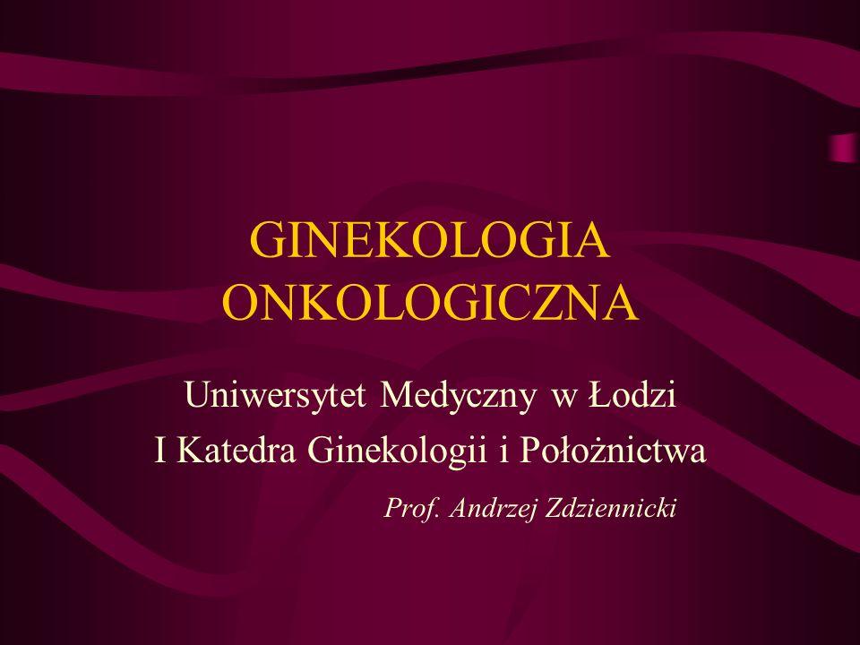 GINEKOLOGIA ONKOLOGICZNA Uniwersytet Medyczny w Łodzi I Katedra Ginekologii i Położnictwa Prof.