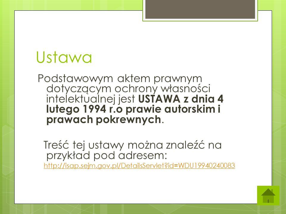 Ustawa Podstawowym aktem prawnym dotyczącym ochrony własności intelektualnej jest USTAWA z dnia 4 lutego 1994 r.o prawie autorskim i prawach pokrewnych.