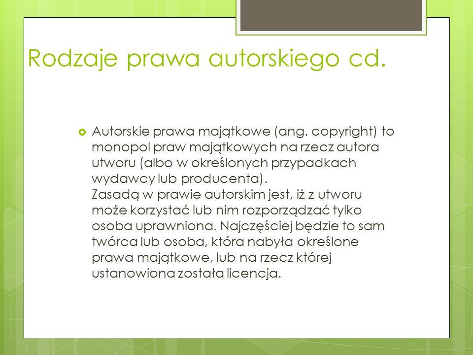 Rodzaje prawa autorskiego cd. Autorskie prawa majątkowe (ang.