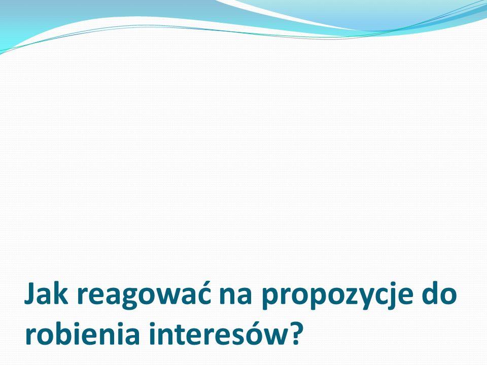 Jak reagować na propozycje do robienia interesów?