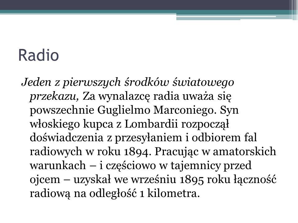 Radio Jeden z pierwszych środków światowego przekazu, Za wynalazcę radia uważa się powszechnie Guglielmo Marconiego. Syn włoskiego kupca z Lombardii r