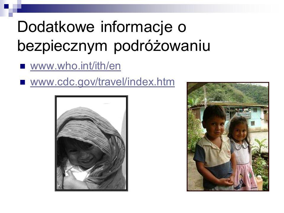 Dodatkowe informacje o bezpiecznym podróżowaniu www.who.int/ith/en www.cdc.gov/travel/index.htm