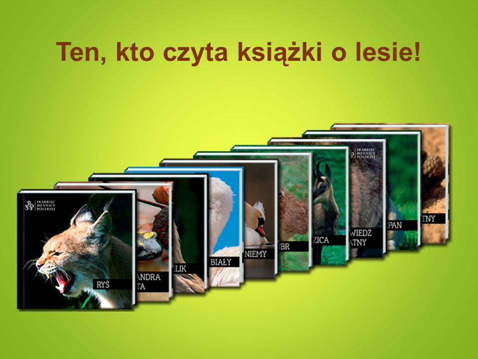 Ten, kto czyta książki o lesie!
