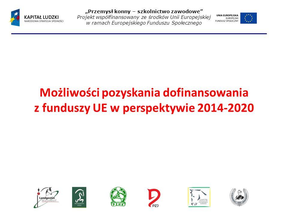 """Możliwości pozyskania dofinansowania z funduszy UE w perspektywie 2014-2020 """"Przemysł konny – szkolnictwo zawodowe Projekt współfinansowany ze środków Unii Europejskiej w ramach Europejskiego Funduszu Społecznego"""
