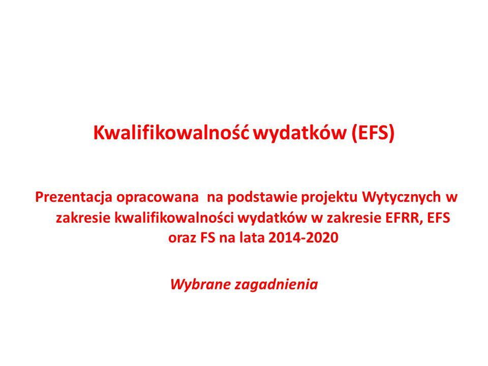 Kwalifikowalność wydatków (EFS) Prezentacja opracowana na podstawie projektu Wytycznych w zakresie kwalifikowalności wydatków w zakresie EFRR, EFS oraz FS na lata 2014-2020 Wybrane zagadnienia
