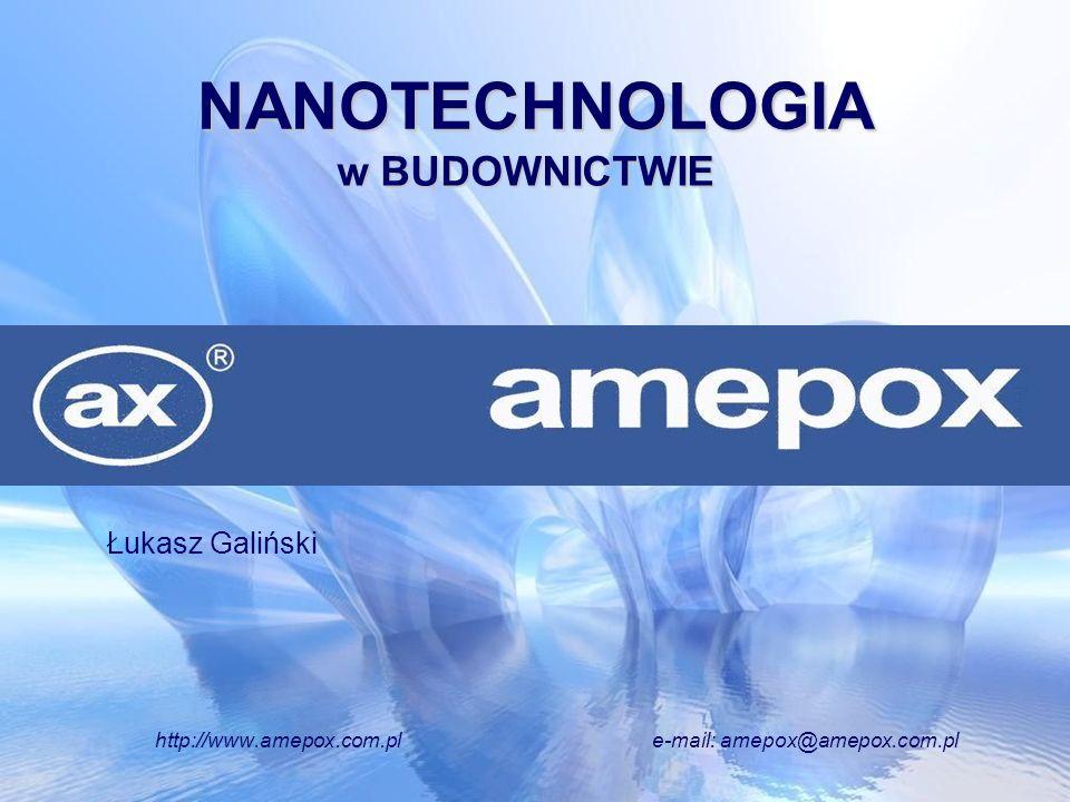 NANOTECHNOLOGIA http://www.amepox.com.pl e-mail: amepox@amepox.com.pl w BUDOWNICTWIE Łukasz Galiński