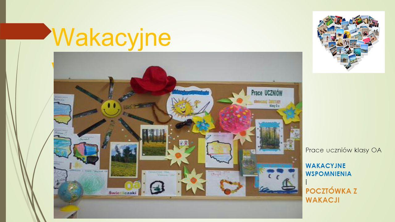 Wakacyjne wspomnienia Prace uczniów klasy OA WAKACYJNE WSPOMNIENIA i POCZTÓWKA Z WAKACJI