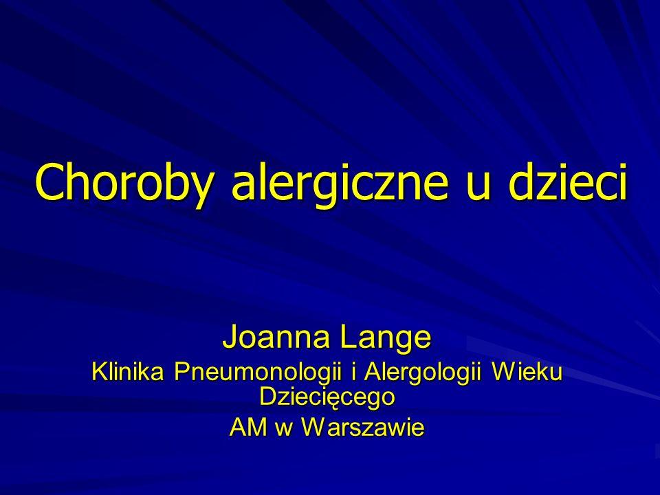 Choroby alergiczne u dzieci Joanna Lange Klinika Pneumonologii i Alergologii Wieku Dziecięcego AM w Warszawie