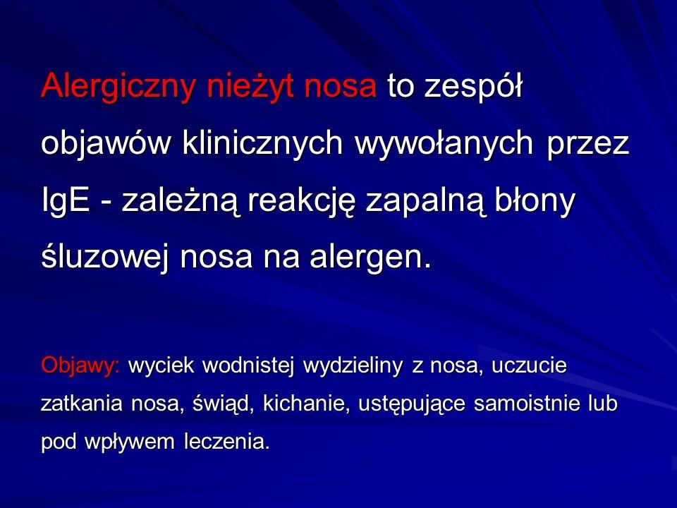 Alergiczny nieżyt nosa to zespół objawów klinicznych wywołanych przez IgE - zależną reakcję zapalną błony śluzowej nosa na alergen. Objawy: wyciek wod