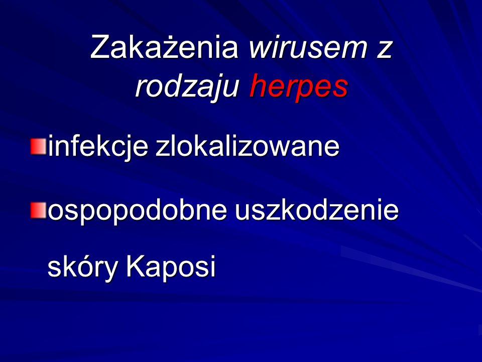 infekcje zlokalizowane ospopodobne uszkodzenie skóry Kaposi Zakażenia wirusem z rodzaju herpes