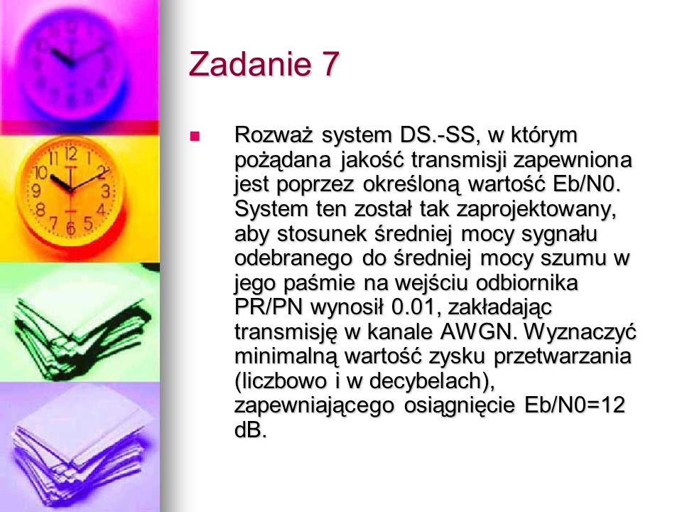 Zadanie 7 Rozważ system DS.-SS, w którym pożądana jakość transmisji zapewniona jest poprzez określoną wartość Eb/N0. System ten został tak zaprojektow