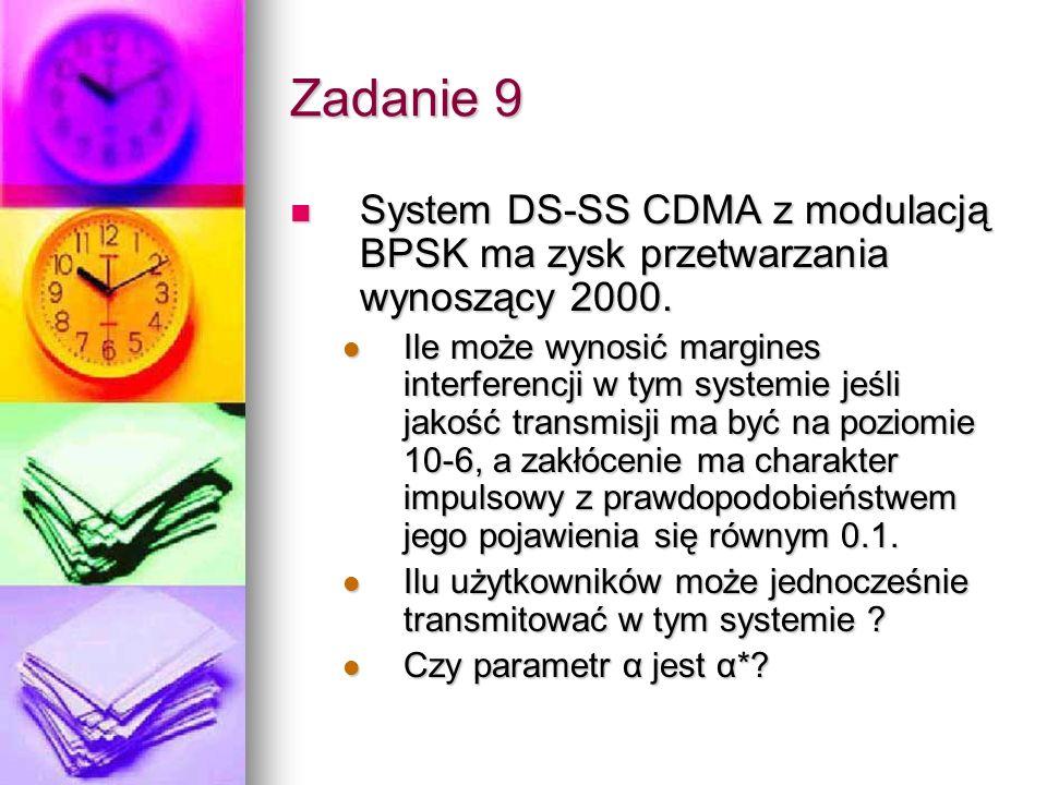 Zadanie 9 System DS-SS CDMA z modulacją BPSK ma zysk przetwarzania wynoszący 2000. System DS-SS CDMA z modulacją BPSK ma zysk przetwarzania wynoszący