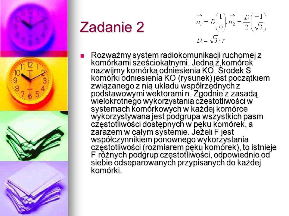 Zadanie 2 Rozważmy system radiokomunikacji ruchomej z komórkami sześciokątnymi. Jedną z komórek nazwijmy komórką odniesienia KO. Środek S komórki odni