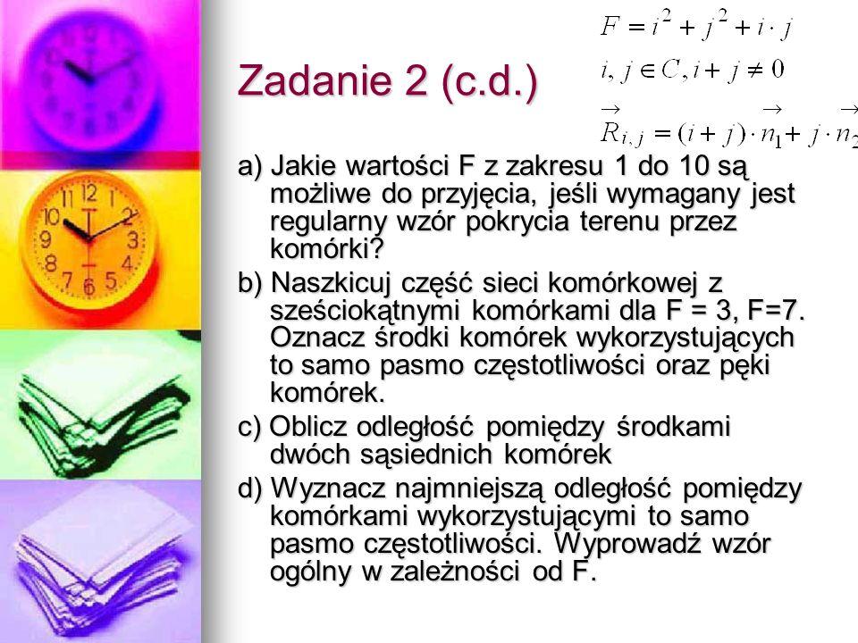 Zadanie 2 (c.d.) a) Jakie wartości F z zakresu 1 do 10 są możliwe do przyjęcia, jeśli wymagany jest regularny wzór pokrycia terenu przez komórki? b) N