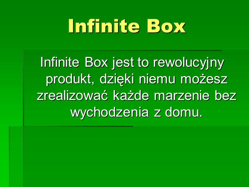 Infinite Box Infinite Box jest to rewolucyjny produkt, dzięki niemu możesz zrealizować każde marzenie bez wychodzenia z domu.