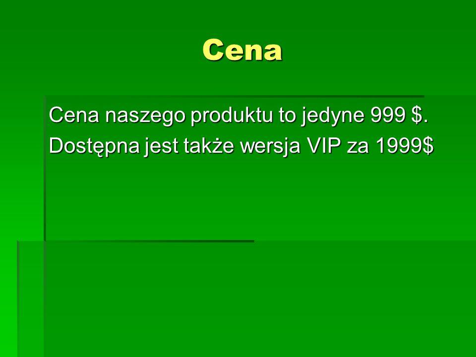 Cena Cena naszego produktu to jedyne 999 $. Dostępna jest także wersja VIP za 1999$