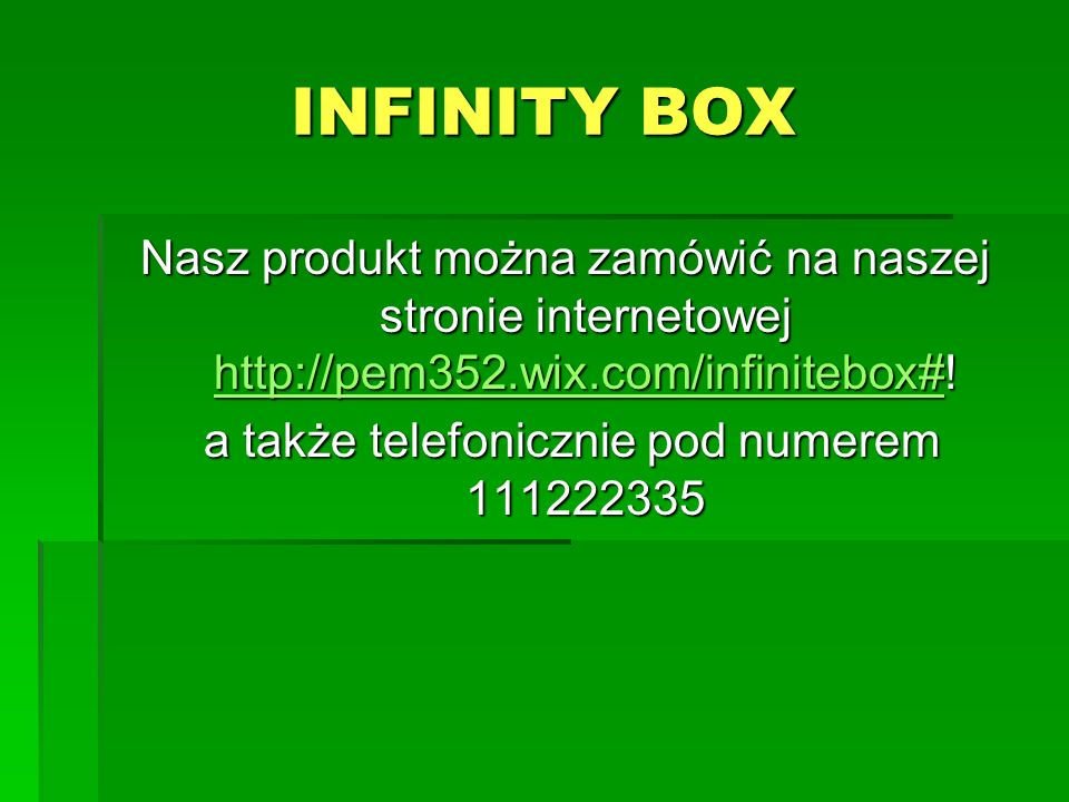 INFINITY BOX Nasz produkt można zamówić na naszej stronie internetowej http://pem352.wix.com/infinitebox#.