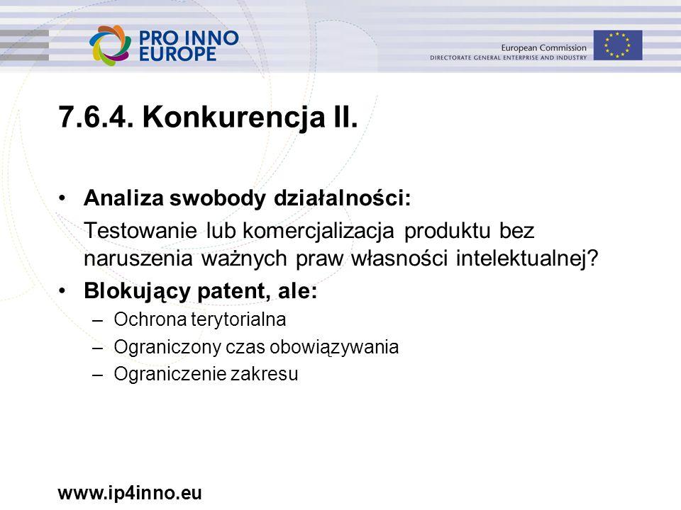 www.ip4inno.eu 7.6.4. Konkurencja II. Analiza swobody działalności: Testowanie lub komercjalizacja produktu bez naruszenia ważnych praw własności inte