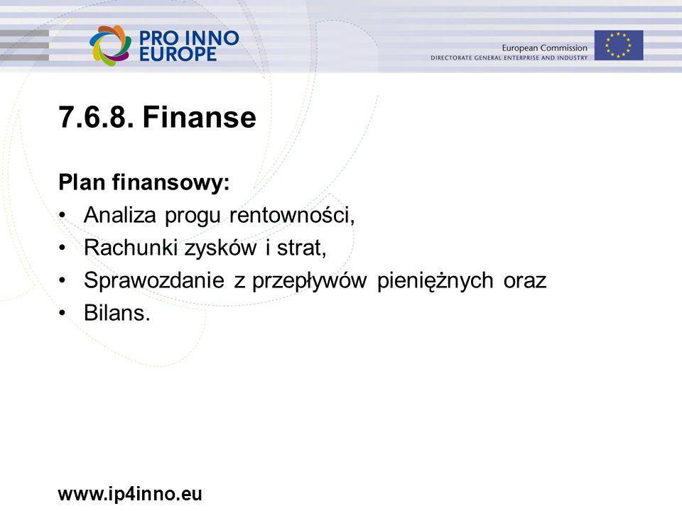 www.ip4inno.eu 7.6.8. Finanse Plan finansowy: Analiza progu rentowności, Rachunki zysków i strat, Sprawozdanie z przepływów pieniężnych oraz Bilans.