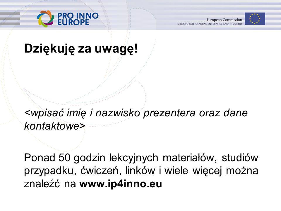 www.ip4inno.eu Dziękuję za uwagę! Ponad 50 godzin lekcyjnych materiałów, studiów przypadku, ćwiczeń, linków i wiele więcej można znaleźć na www.ip4inn