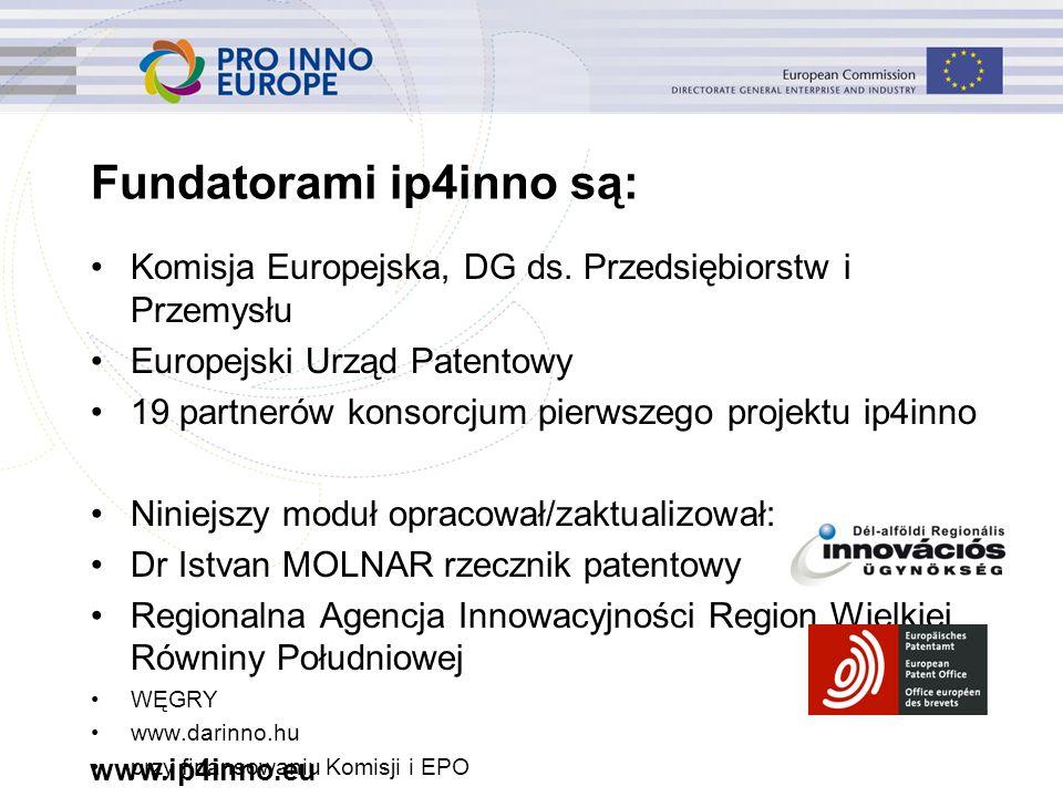 www.ip4inno.eu Fundatorami ip4inno są: Komisja Europejska, DG ds. Przedsiębiorstw i Przemysłu Europejski Urząd Patentowy 19 partnerów konsorcjum pierw