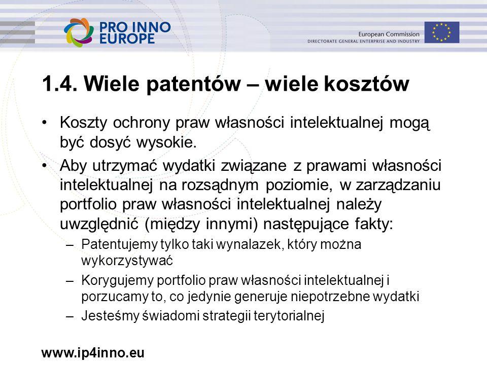 www.ip4inno.eu 1.4. Wiele patentów – wiele kosztów Koszty ochrony praw własności intelektualnej mogą być dosyć wysokie. Aby utrzymać wydatki związane