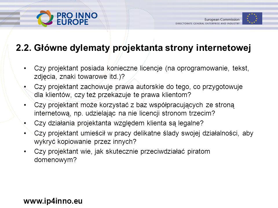 www.ip4inno.eu 2.2. Główne dylematy projektanta strony internetowej Czy projektant posiada konieczne licencje (na oprogramowanie, tekst, zdjęcia, znak