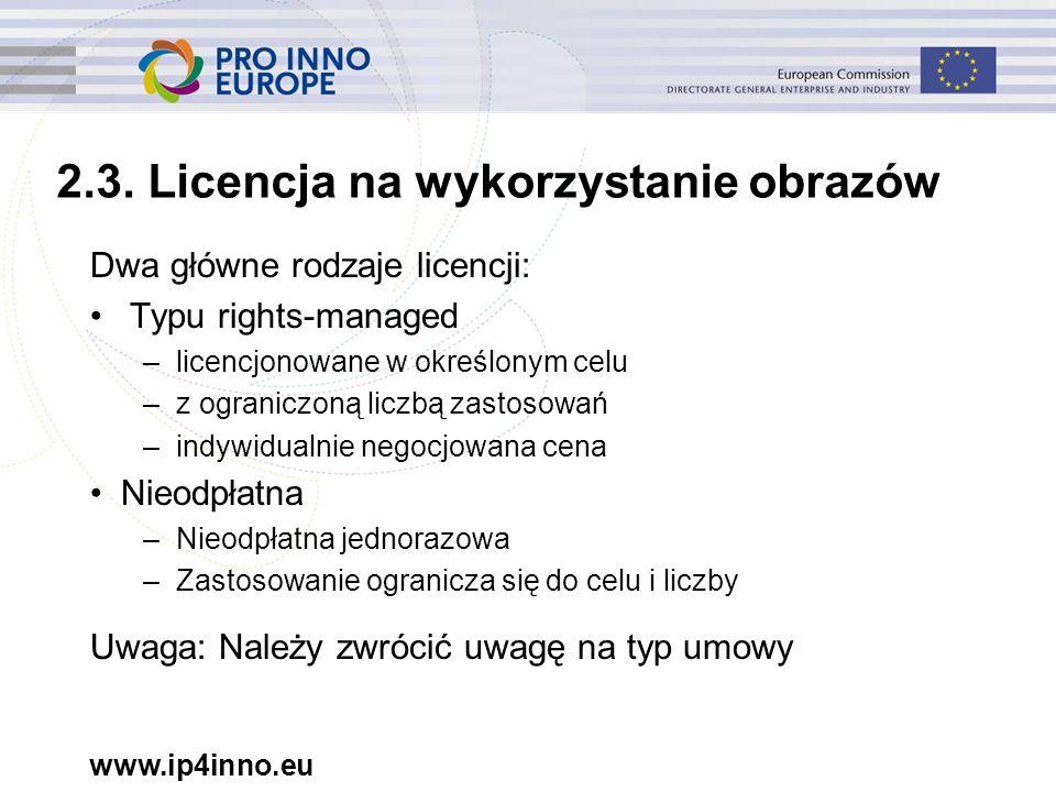 www.ip4inno.eu 2.3. Licencja na wykorzystanie obrazów Dwa główne rodzaje licencji: Typu rights-managed –licencjonowane w określonym celu –z ograniczon