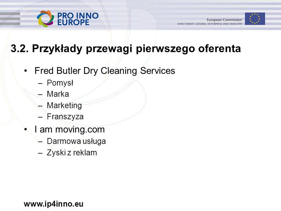 www.ip4inno.eu 3.2. Przykłady przewagi pierwszego oferenta Fred Butler Dry Cleaning Services –Pomysł –Marka –Marketing –Franszyza I am moving.com –Dar