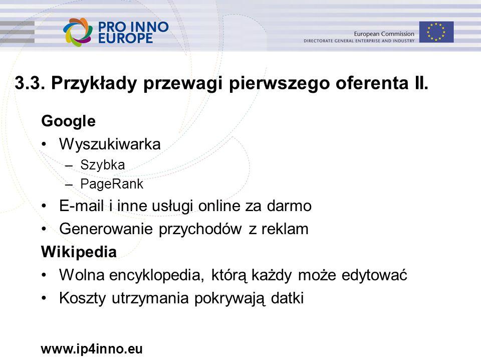 www.ip4inno.eu 3.3. Przykłady przewagi pierwszego oferenta II. Google Wyszukiwarka –Szybka –PageRank E-mail i inne usługi online za darmo Generowanie