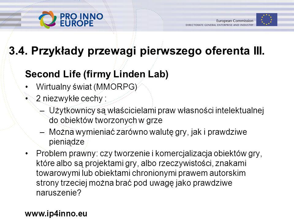 www.ip4inno.eu 3.4. Przykłady przewagi pierwszego oferenta III. Second Life (firmy Linden Lab) Wirtualny świat (MMORPG) 2 niezwykłe cechy : –Użytkowni
