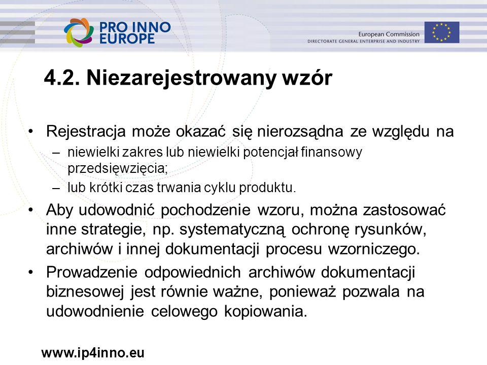 www.ip4inno.eu 4.2. Niezarejestrowany wzór Rejestracja może okazać się nierozsądna ze względu na –niewielki zakres lub niewielki potencjał finansowy p