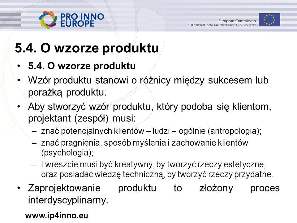 www.ip4inno.eu 5.4. O wzorze produktu Wzór produktu stanowi o różnicy między sukcesem lub porażką produktu. Aby stworzyć wzór produktu, który podoba s