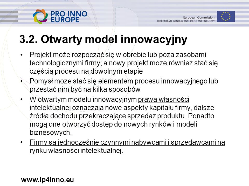 www.ip4inno.eu 3.2. Otwarty model innowacyjny Projekt może rozpocząć się w obrębie lub poza zasobami technologicznymi firmy, a nowy projekt może równi