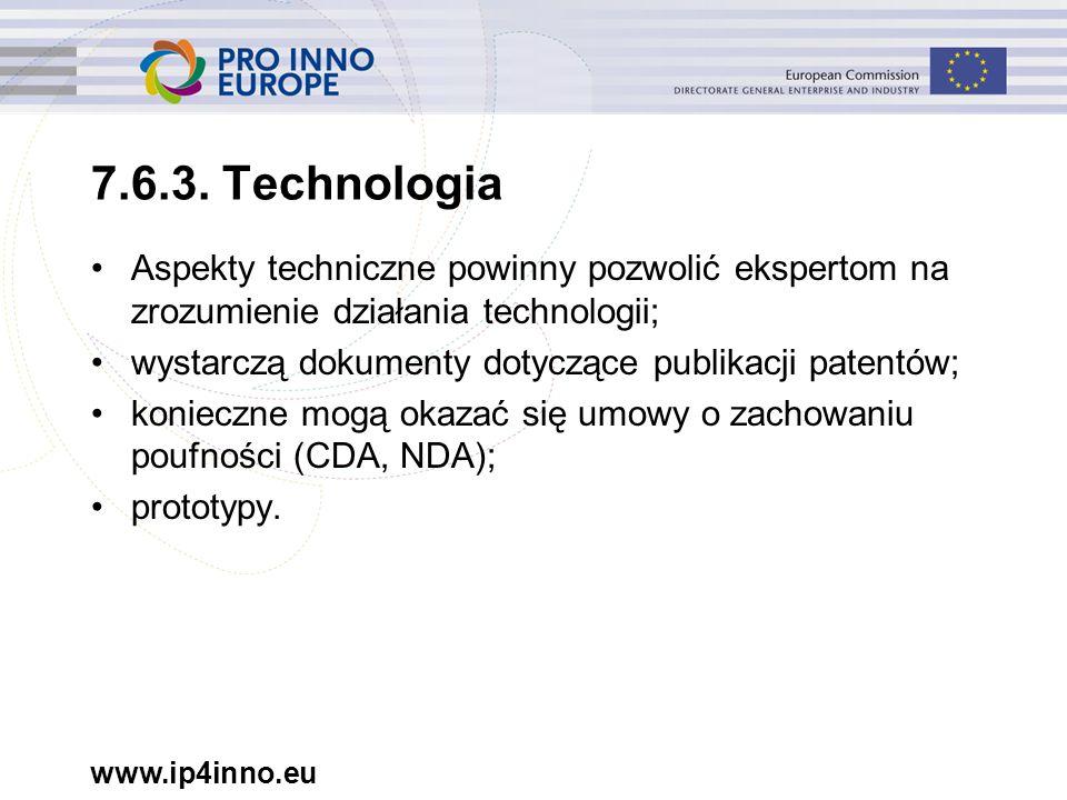 www.ip4inno.eu 7.6.3. Technologia Aspekty techniczne powinny pozwolić ekspertom na zrozumienie działania technologii; wystarczą dokumenty dotyczące pu
