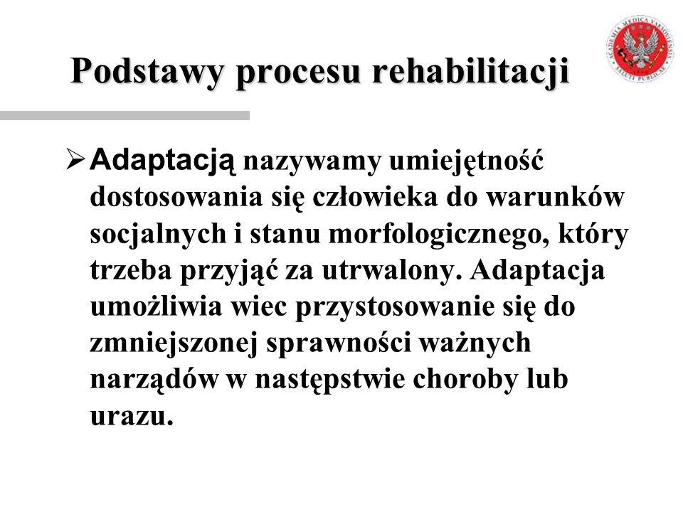 Podstawy procesu rehabilitacji  Adaptacją nazywamy umiejętność dostosowania się człowieka do warunków socjalnych i stanu morfologicznego, który trzeb