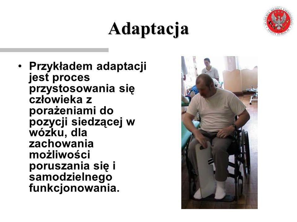 Adaptacja Przykładem adaptacji jest proces przystosowania się człowieka z porażeniami do pozycji siedzącej w wózku, dla zachowania możliwości poruszan