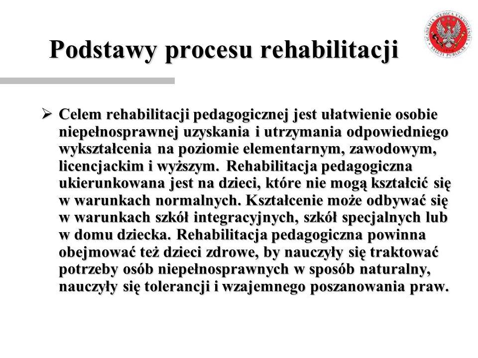 Podstawy procesu rehabilitacji  Celem rehabilitacji pedagogicznej jest ułatwienie osobie niepełnosprawnej uzyskania i utrzymania odpowiedniego wykszt