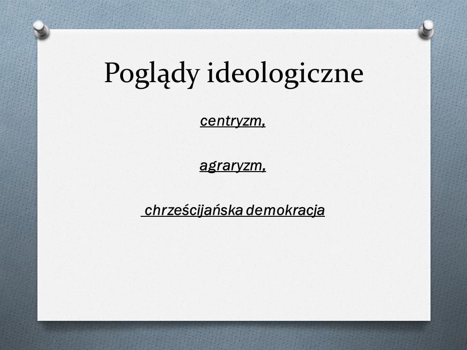 Poglądy ideologiczne centryzm, agraryzm, chrześcijańska demokracja