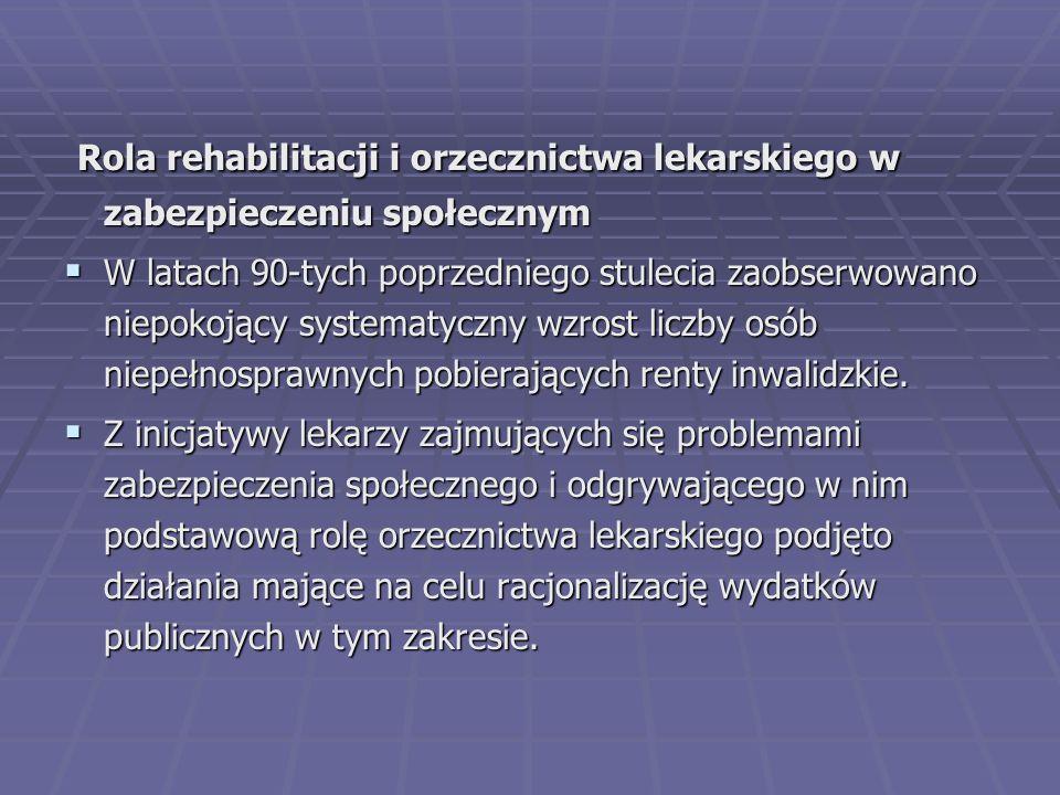 Rola rehabilitacji i orzecznictwa lekarskiego w zabezpieczeniu społecznym Rola rehabilitacji i orzecznictwa lekarskiego w zabezpieczeniu społecznym 