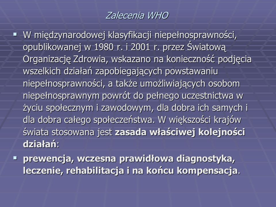 Zalecenia WHO  W międzynarodowej klasyfikacji niepełnosprawności, opublikowanej w 1980 r. i 2001 r. przez Światową Organizację Zdrowia, wskazano na k