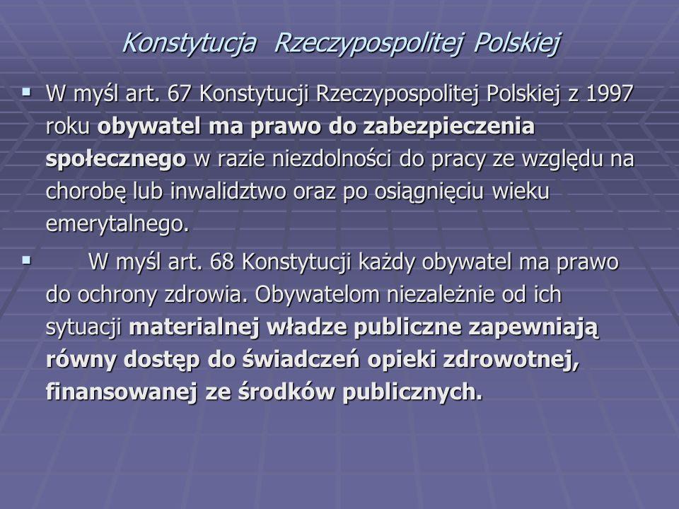 Konstytucja Rzeczypospolitej Polskiej  W myśl art. 67 Konstytucji Rzeczypospolitej Polskiej z 1997 roku obywatel ma prawo do zabezpieczenia społeczne