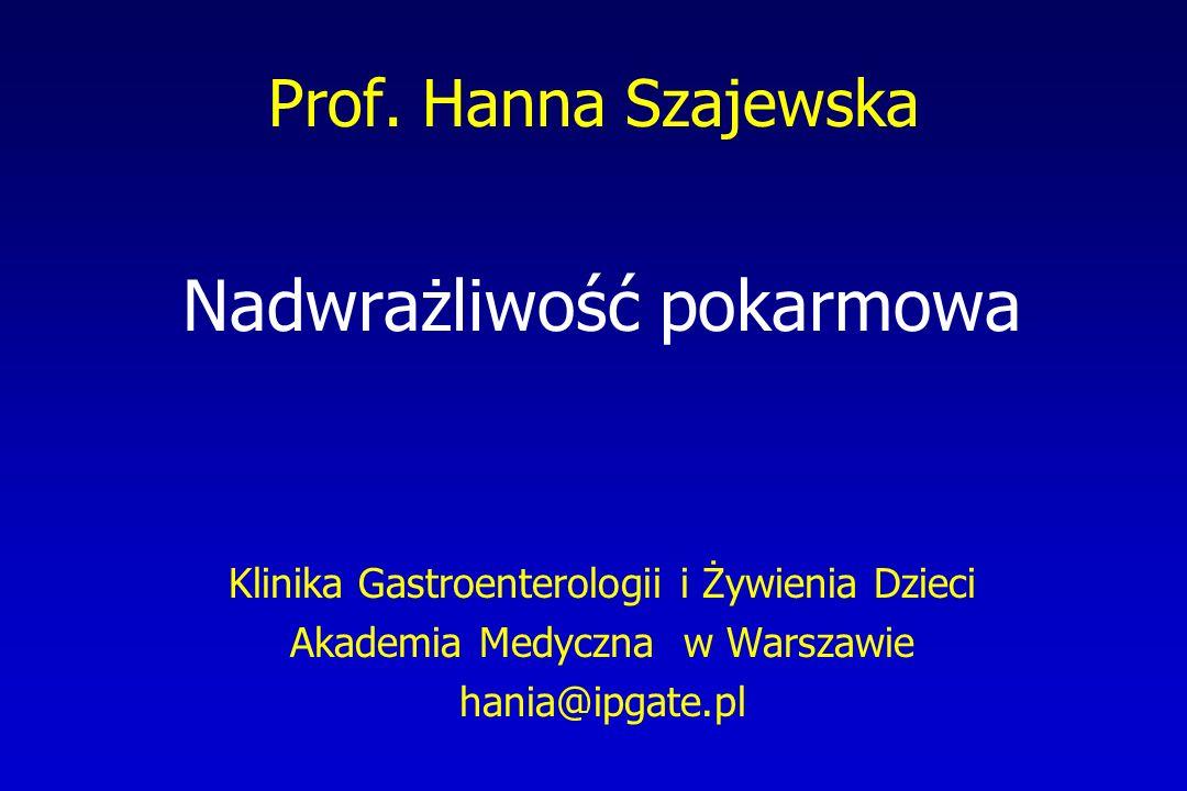 Prof. Hanna Szajewska Nadwrażliwość pokarmowa Klinika Gastroenterologii i Żywienia Dzieci Akademia Medyczna w Warszawie hania@ipgate.pl